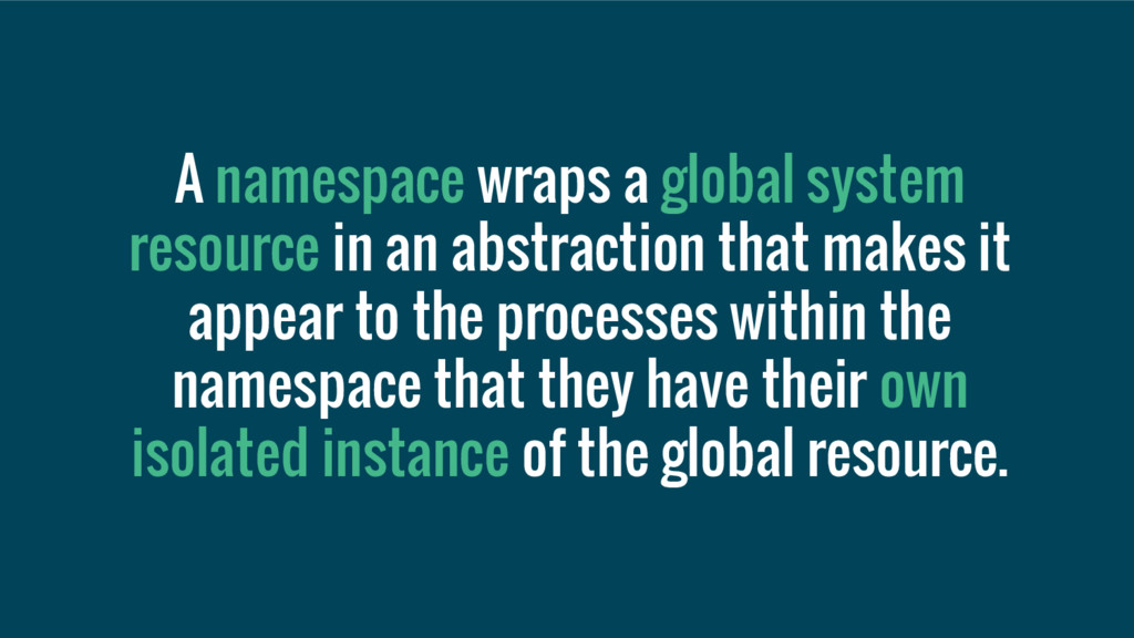A namespace wraps a global system resource in a...