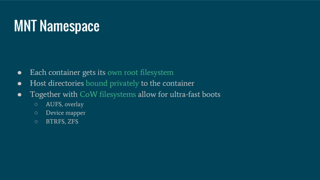 MNT Namespace ● Each container gets its own roo...