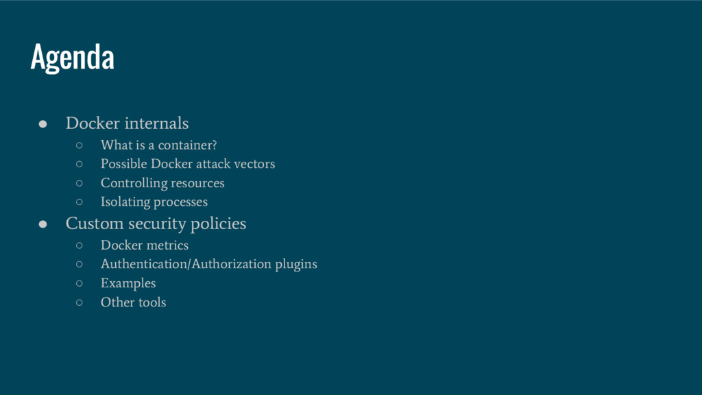 Agenda ● Docker internals ○ What is a container...