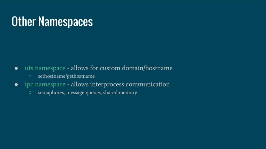 ● uts namespace - allows for custom domain/host...