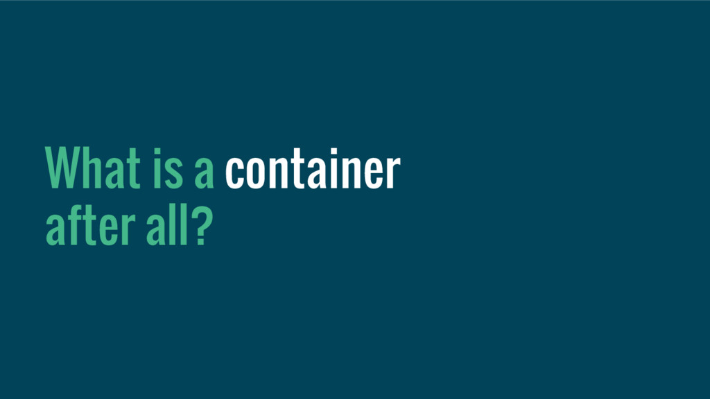 What is a container after all?