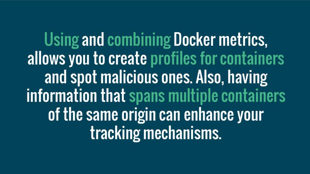 Using and combining Docker metrics, allows you ...