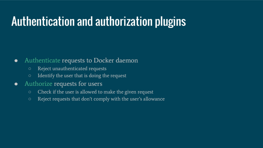 ● Authenticate requests to Docker daemon ○ Reje...