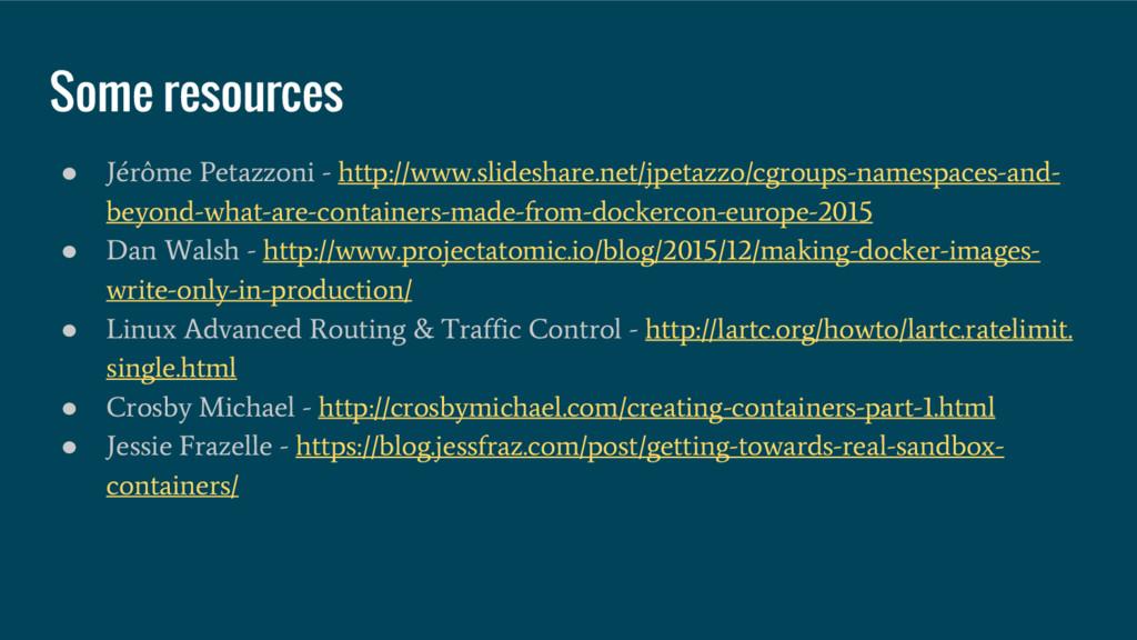 Some resources ● Jérôme Petazzoni - http://www....