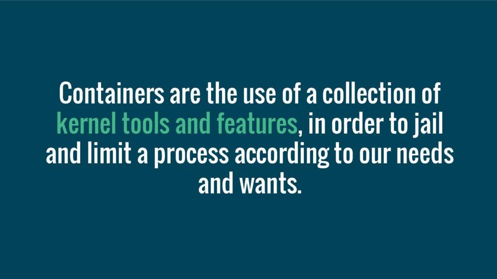Containers are the use of a collection of kerne...