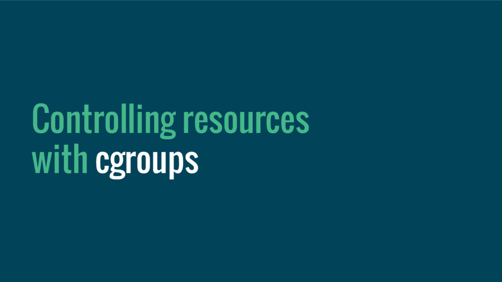 Controlling resources with cgroups