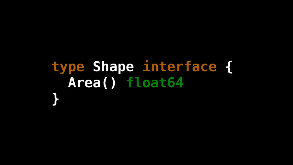 type Shape interface { Area() float64 }