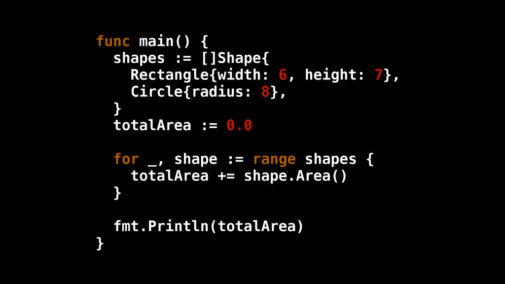 func main() { shapes := []Shape{ Rectangle{widt...