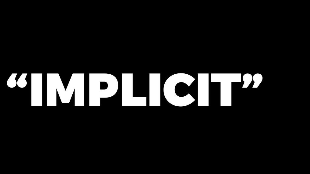 """""""IMPLICIT"""""""