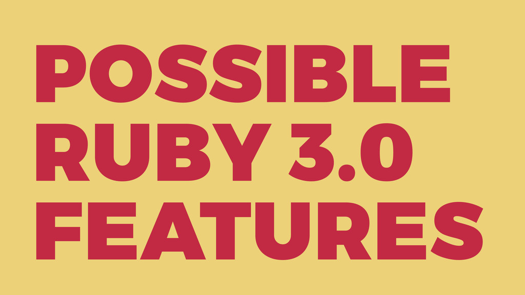 POSSIBLE RUBY 3.0 FEATURES