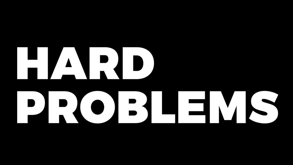 HARD PROBLEMS