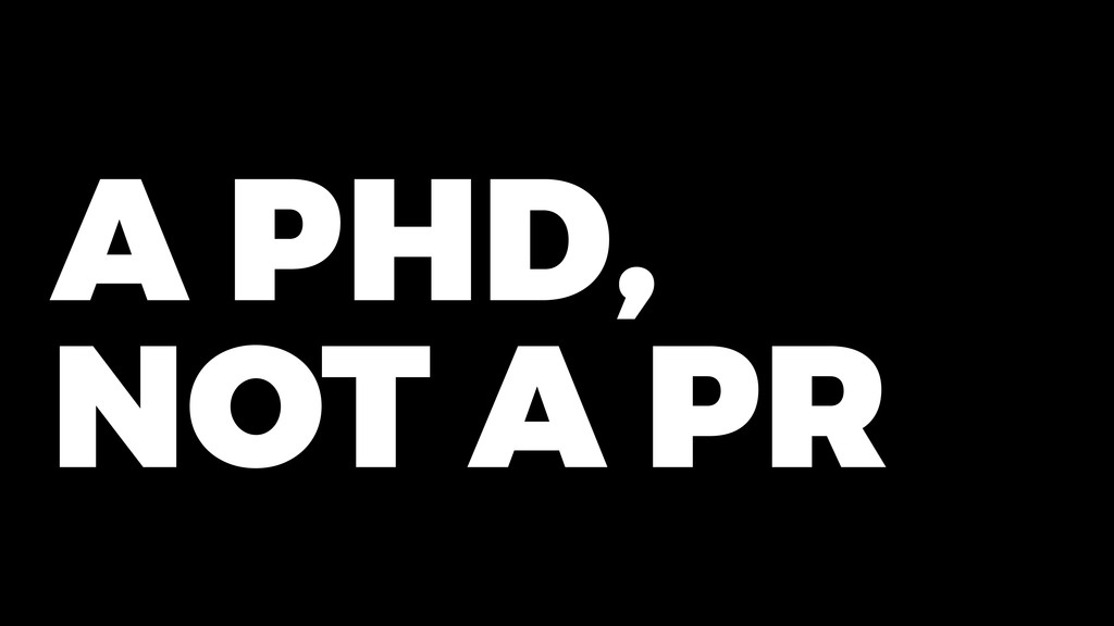 A PHD, NOT A PR