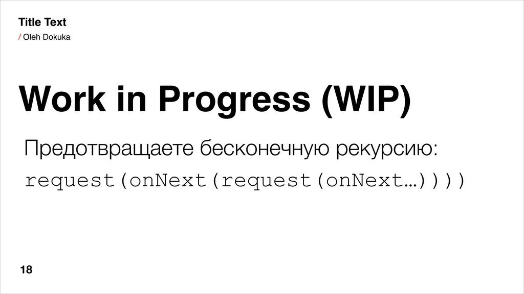 / Oleh Dokuka 18 Work in Progress (WIP) Title T...