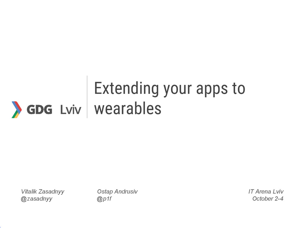 Extending your apps to wearables Vitalik Zasadn...
