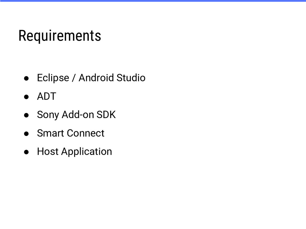 Requirements ● Eclipse / Android Studio ● ADT ●...