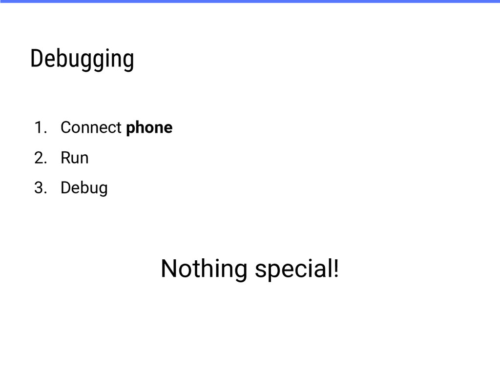 Debugging 1. Connect phone 2. Run 3. Debug Noth...