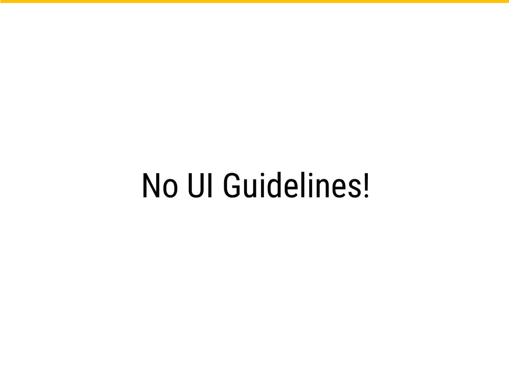 No UI Guidelines!