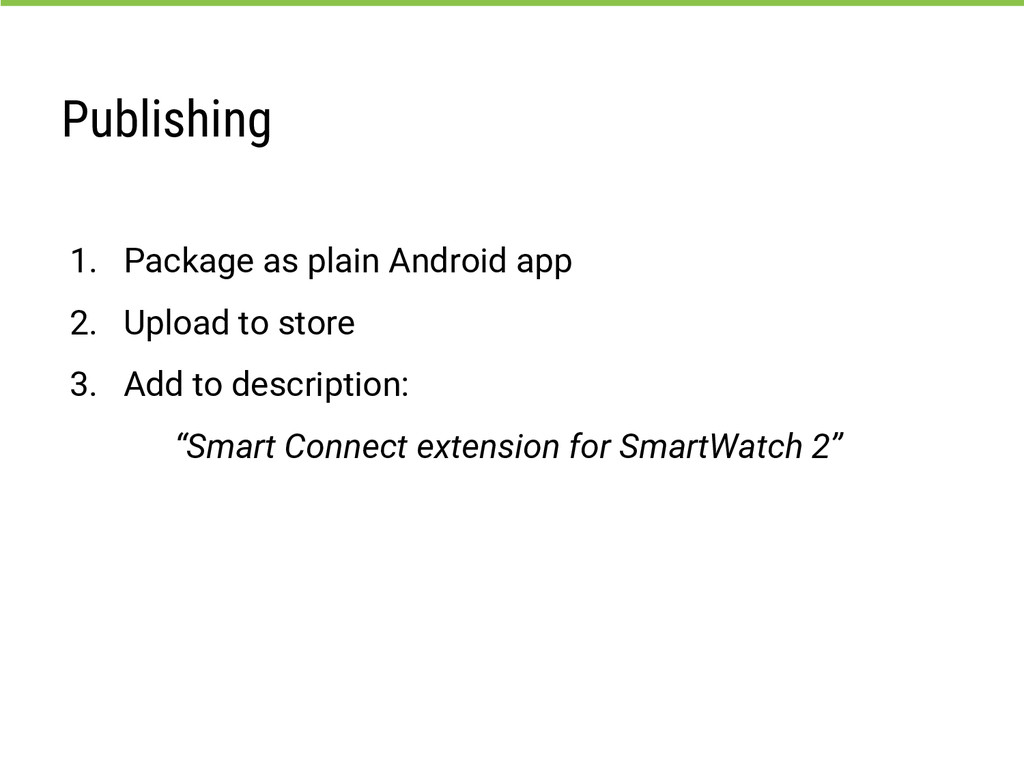 Publishing 1. Package as plain Android app 2. U...
