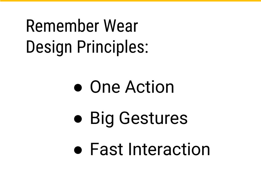 Remember Wear Design Principles: ● One Action ●...
