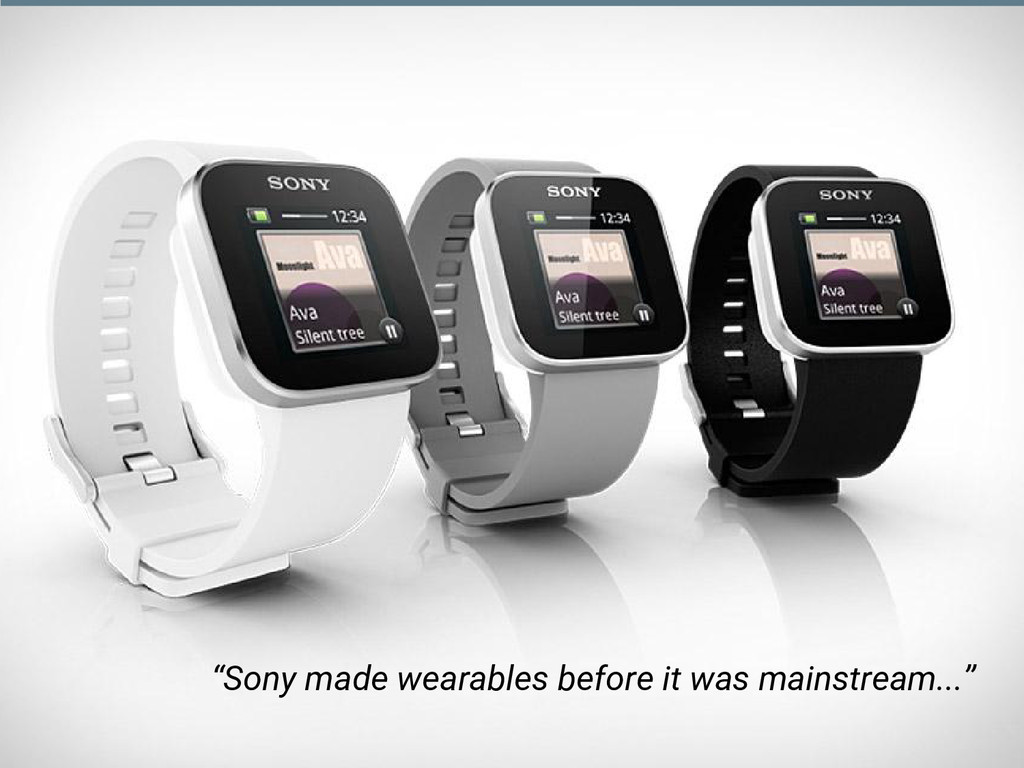 """Sony made wearables before it was mainstream....."