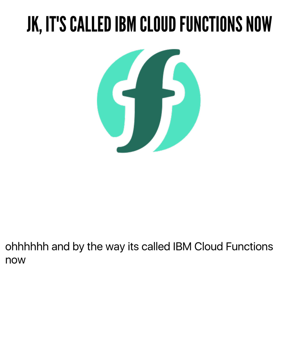 ohhhhhh and by the way its called IBM Cloud Fun...
