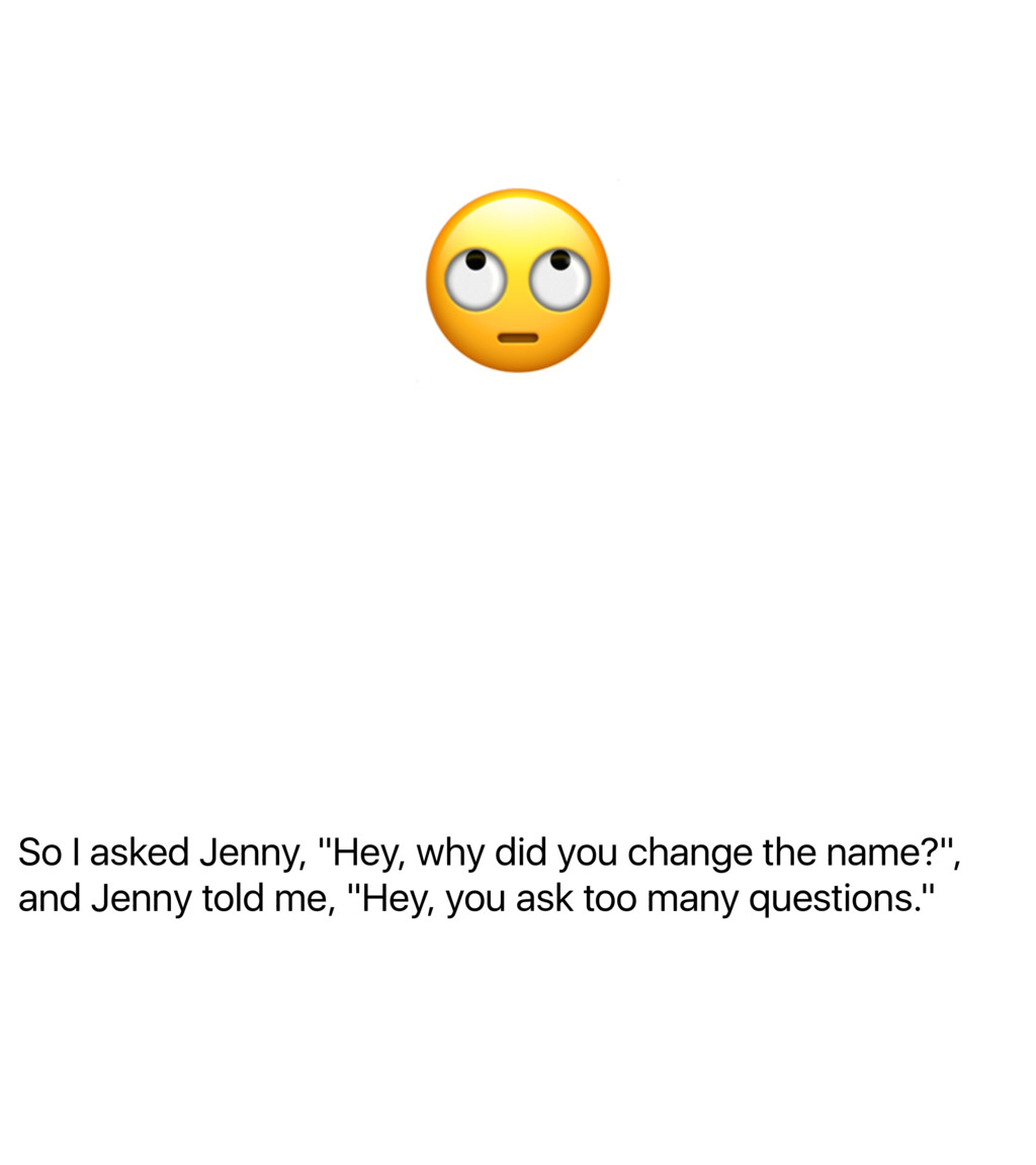 "So I asked Jenny, ""Hey, why did you change the ..."