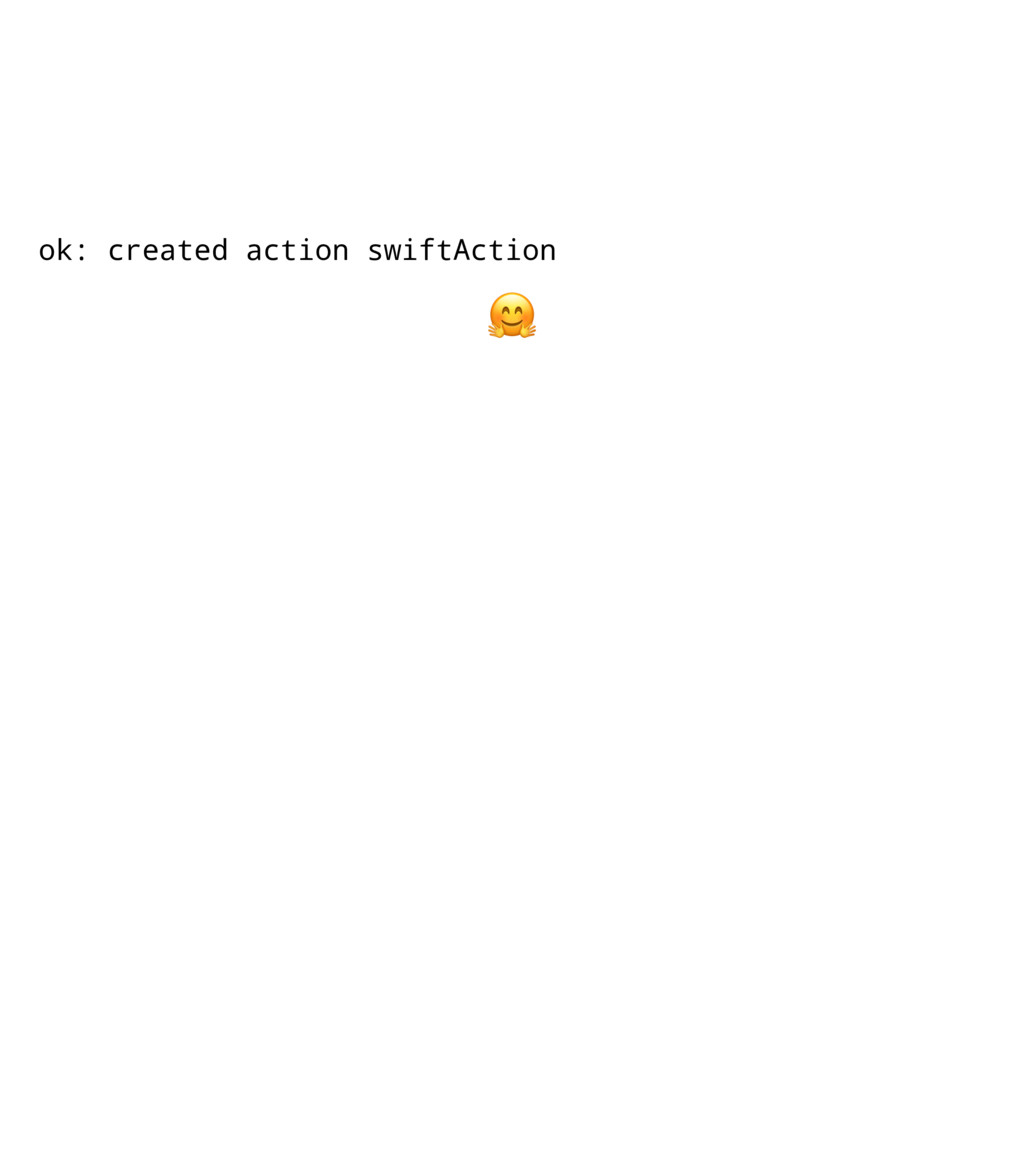 ok: created action swiftAction !