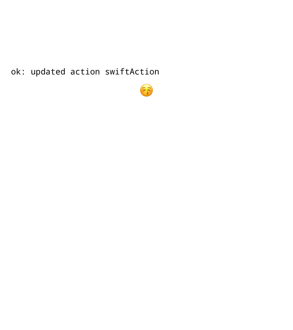 ok: updated action swiftAction !