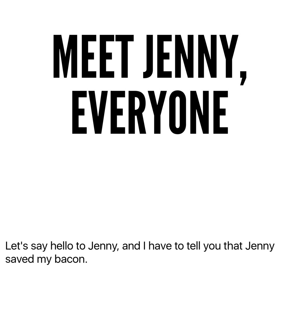 Let's say hello to Jenny, and I have to tell yo...