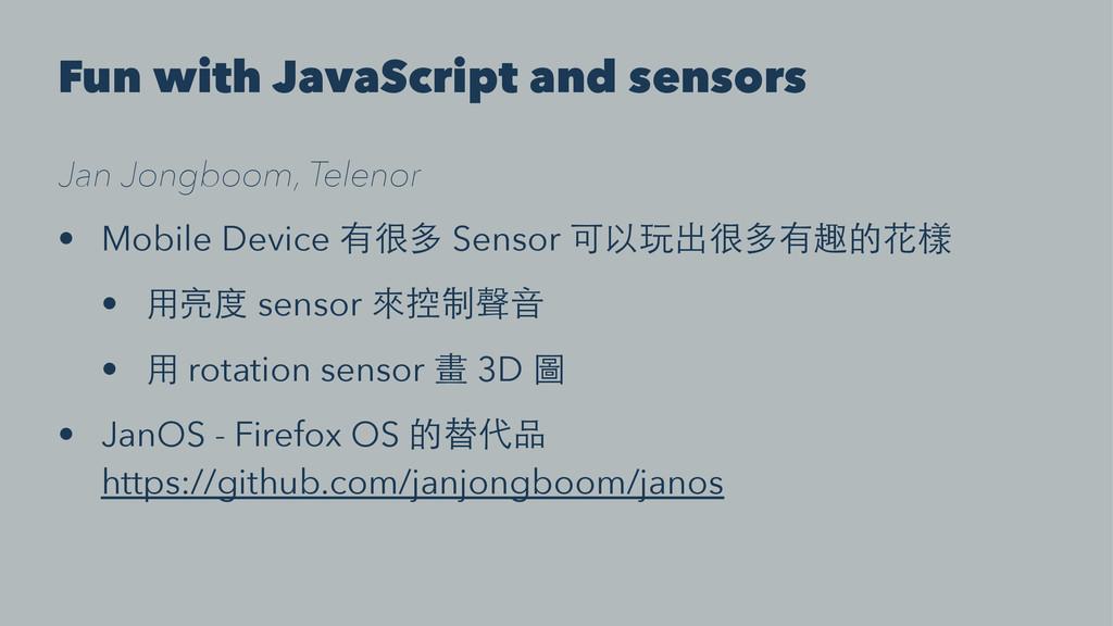 Fun with JavaScript and sensors Jan Jongboom, T...