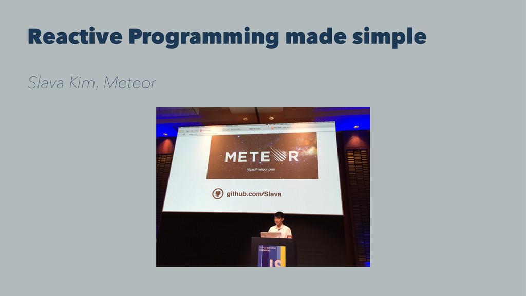 Reactive Programming made simple Slava Kim, Met...