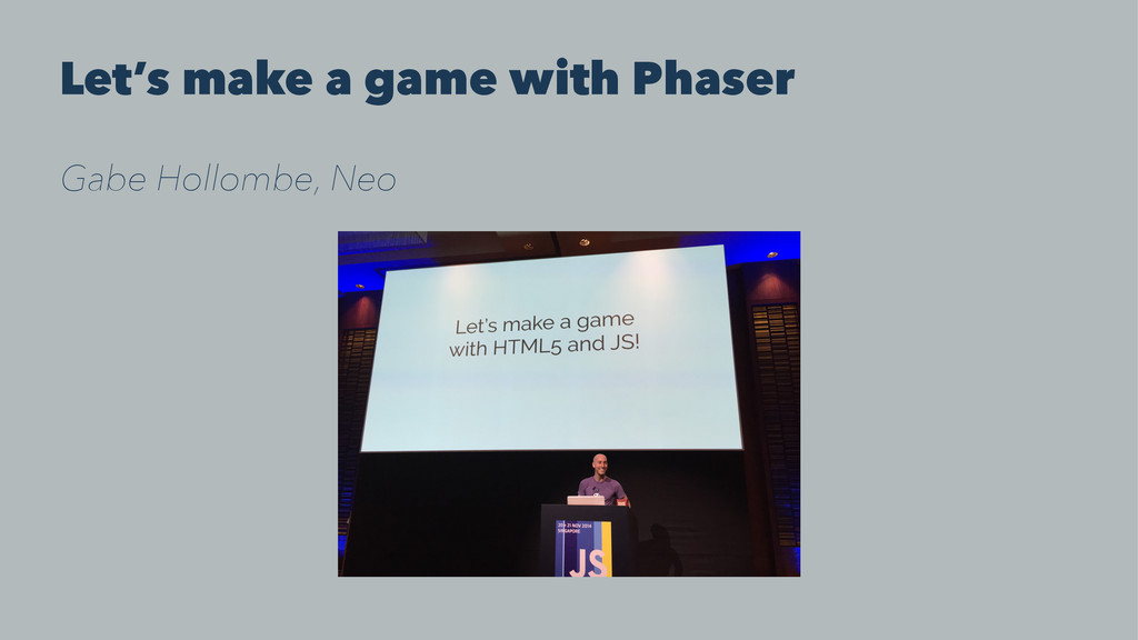 Let's make a game with Phaser Gabe Hollombe, Neo