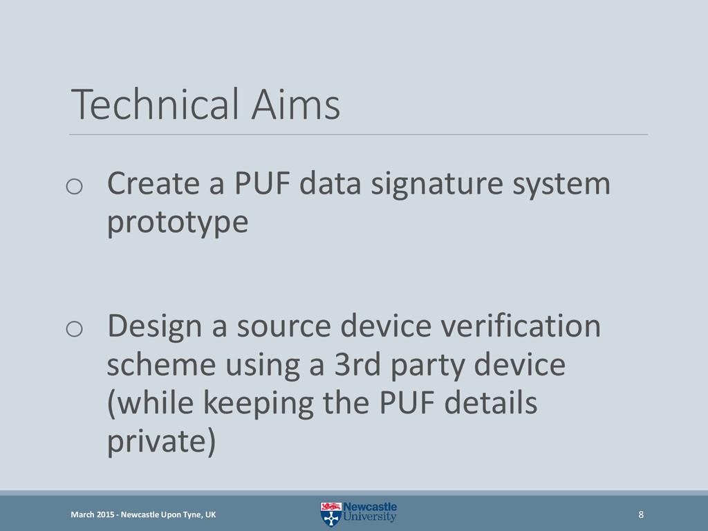 Technical Aims o Create a PUF data signature sy...