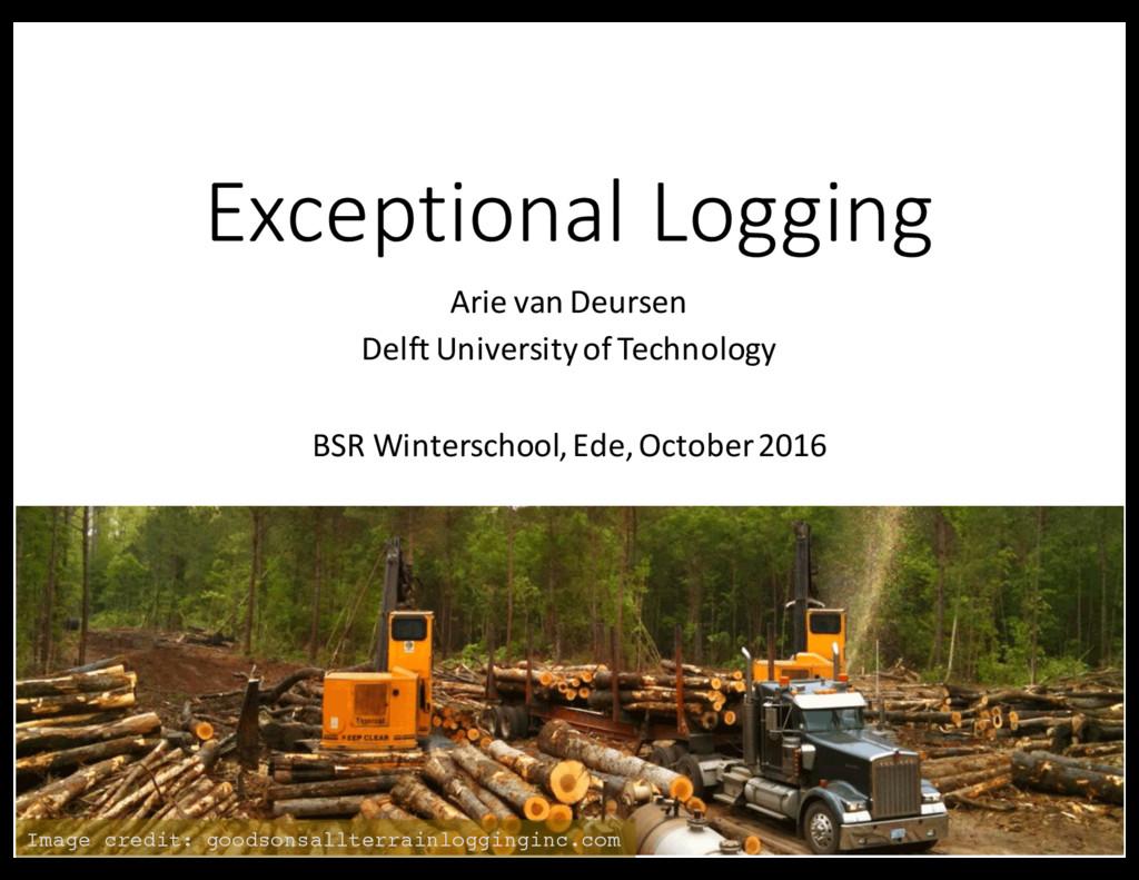 Exceptional Logging Arie van Deursen Delft Univ...