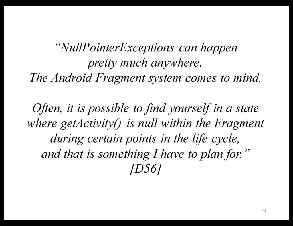 "41 ""NullPointerExceptions can happen pretty muc..."
