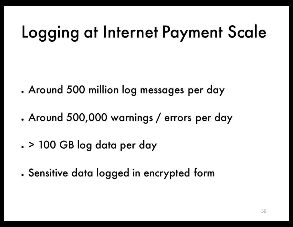 Logging at Internet Payment Scale ● Around 500 ...