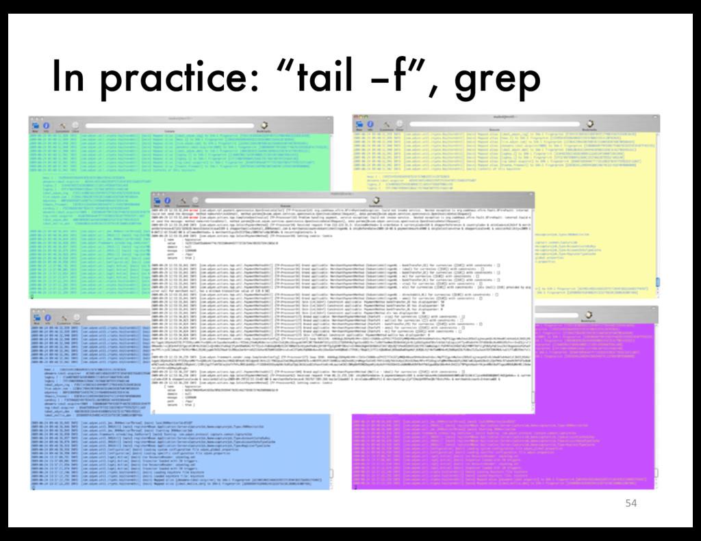 """In practice: """"tail –f"""", grep 54"""