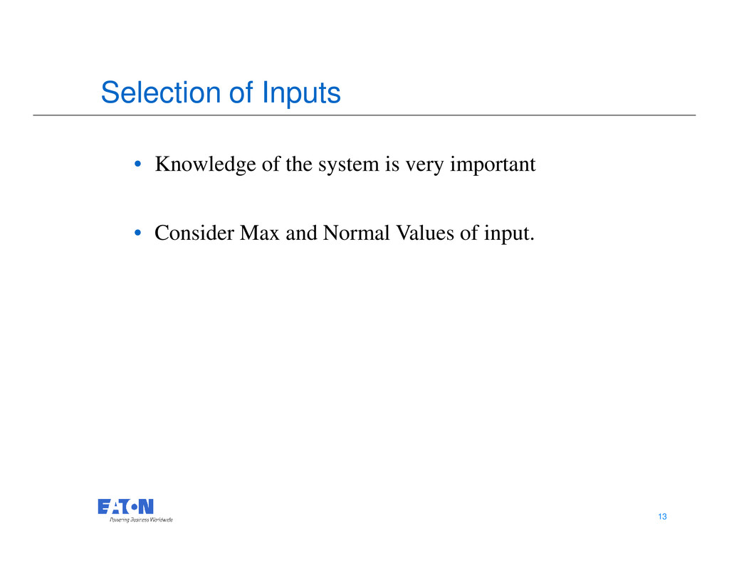 Selection of Inputs • Knowledge of the system i...