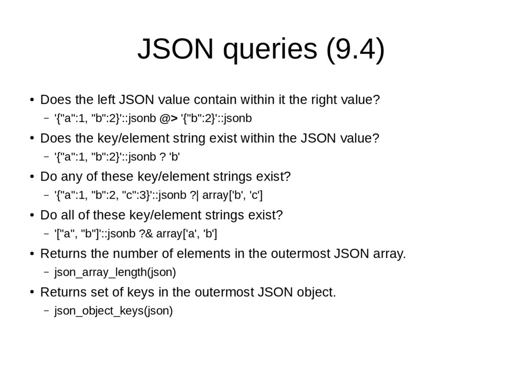 JSON queries (9.4) ● Does the left JSON value c...