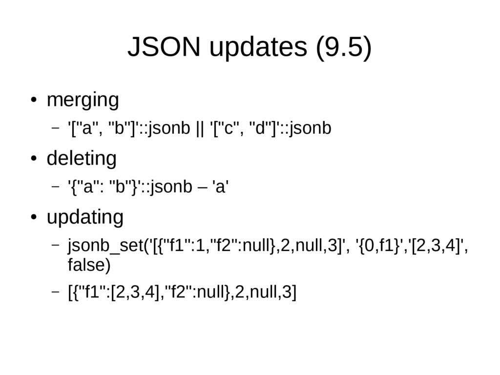 "JSON updates (9.5) ● merging – '[""a"", ""b""]'::js..."