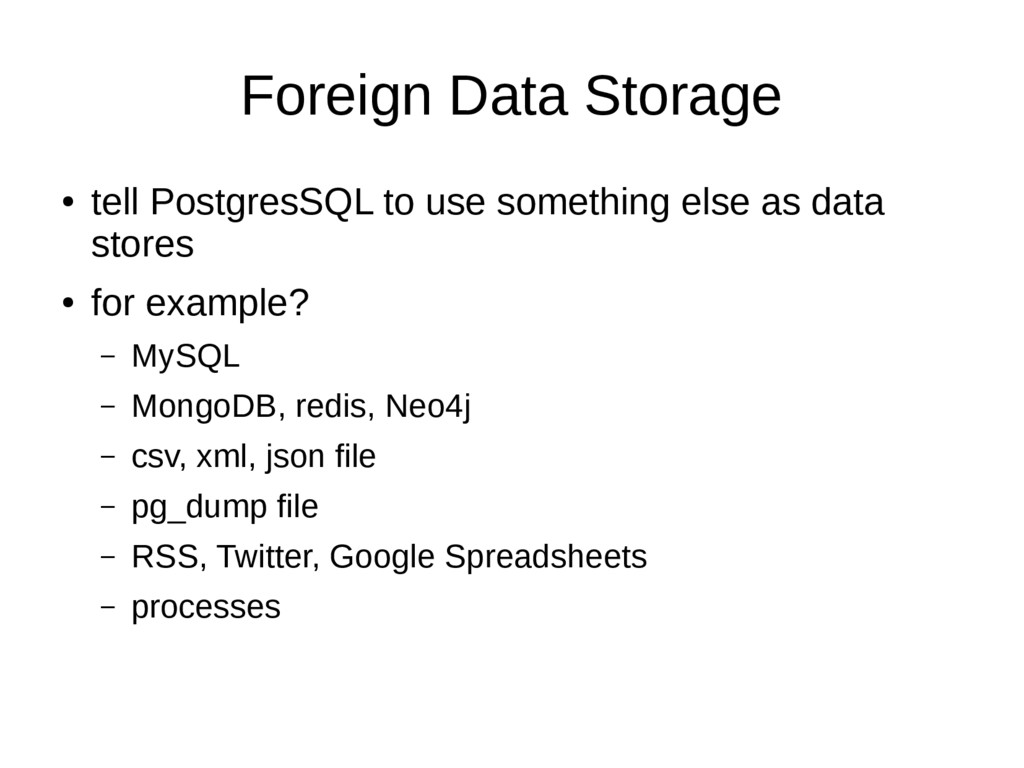 Foreign Data Storage ● tell PostgresSQL to use ...