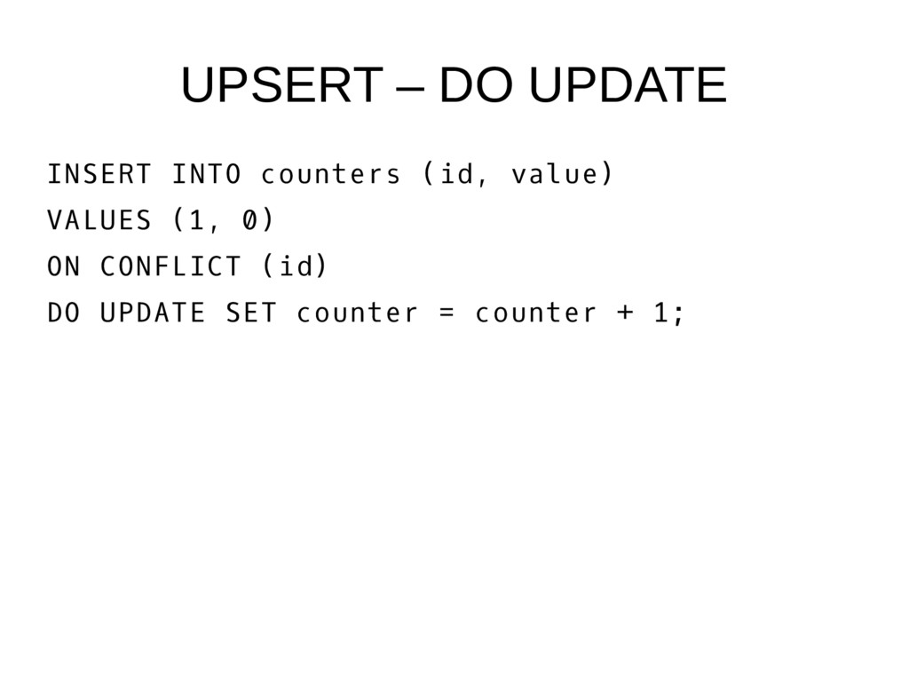 UPSERT – DO UPDATE INSERT INTO counters (id, va...