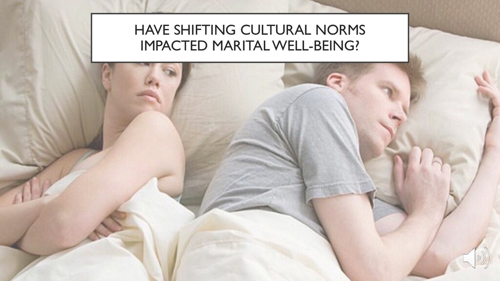 HAVE SHIFTING CULTURAL NORMS IMPACTED MARITAL W...
