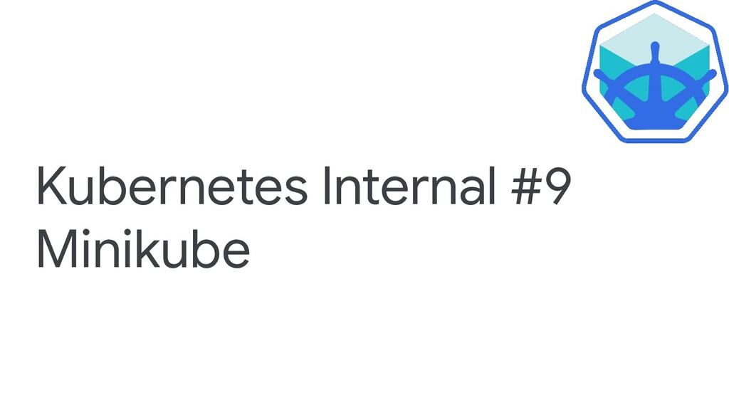 Kubernetes Internal #9 Minikube