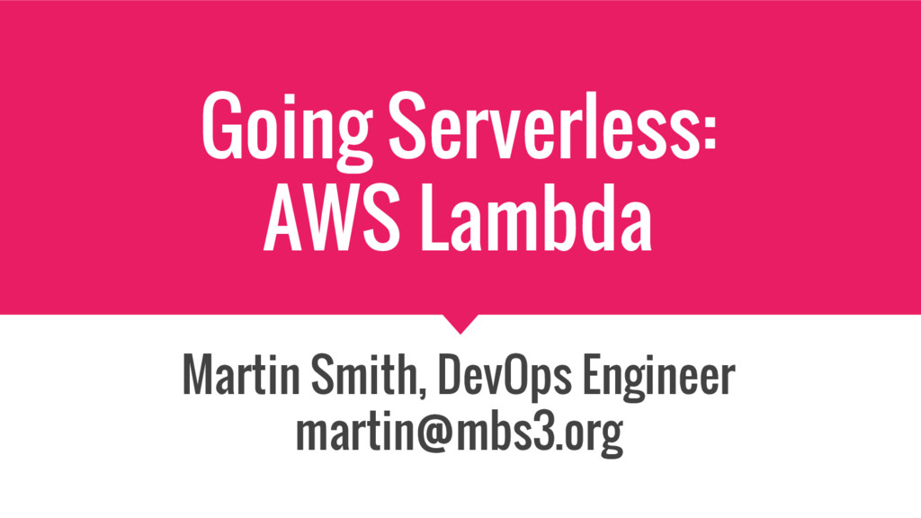 Going Serverless: AWS Lambda Martin Smith, DevO...