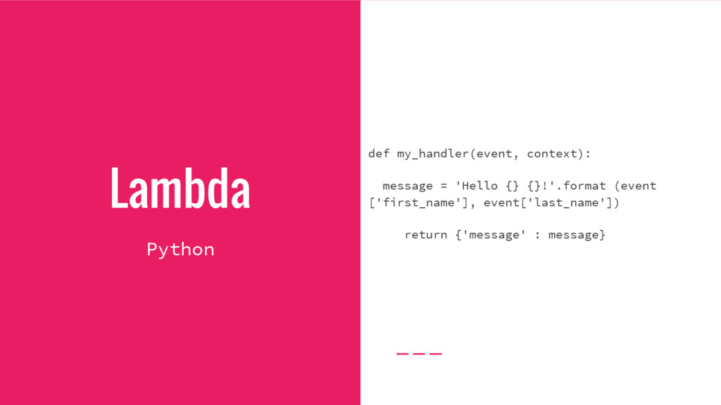 Lambda def my_handler(event, context): message ...