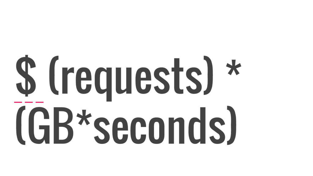 $ (requests) * (GB*seconds)