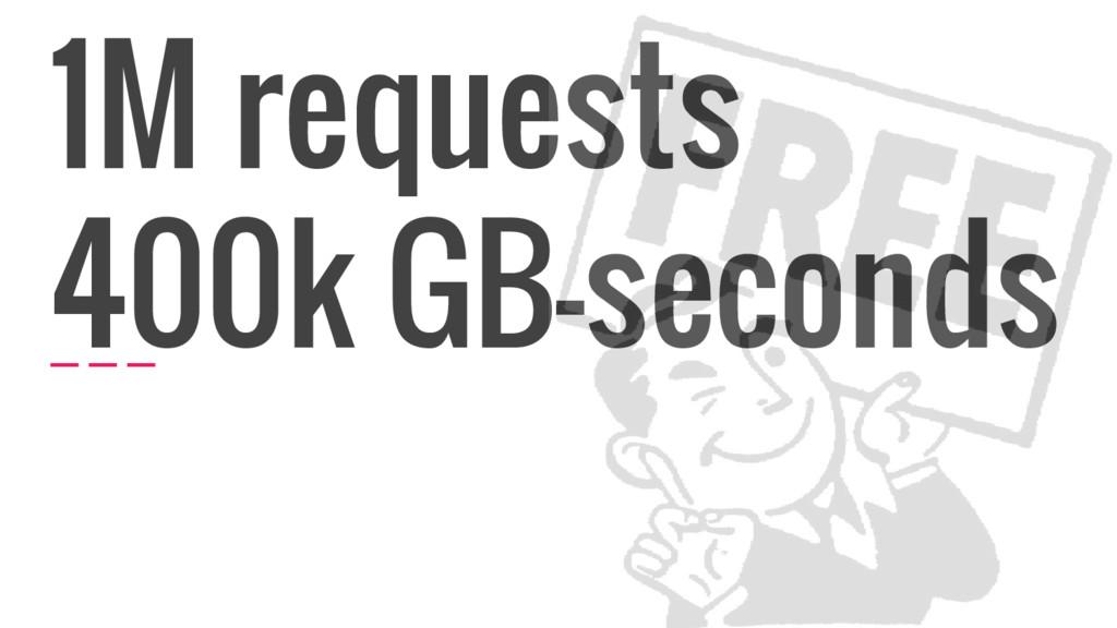 1M requests 400k GB-seconds