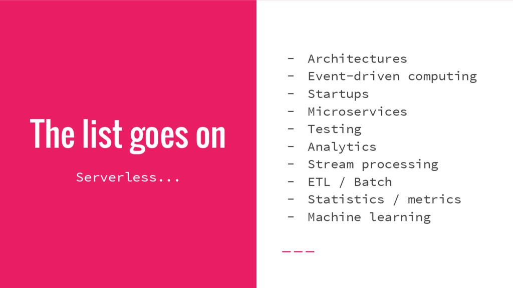 The list goes on - Architectures - Event-driven...