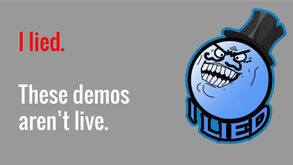 I lied. These demos aren't live.